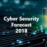 Cyber Security Forecast 2018